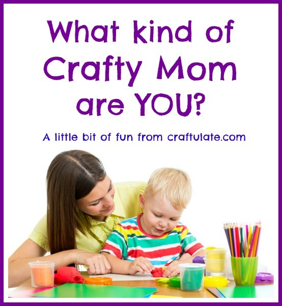 What Kind of Crafty Mom are you?