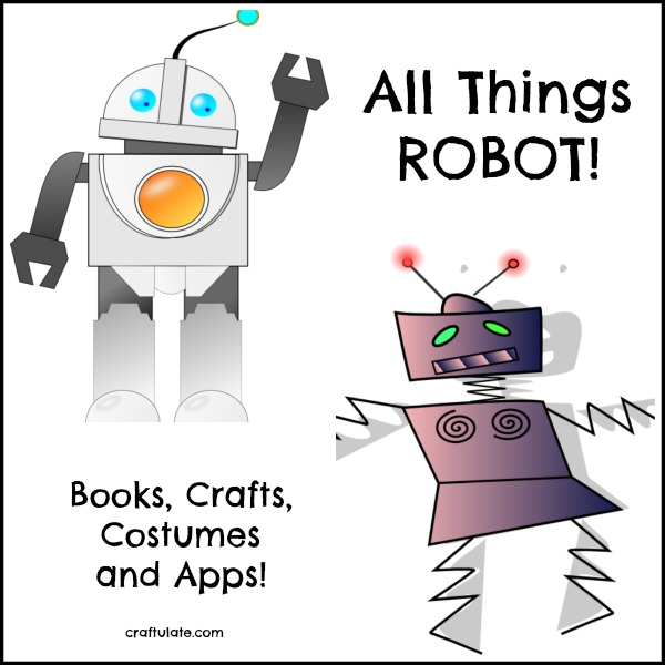 All Things Robot! Books, crafts, costumes and apps!