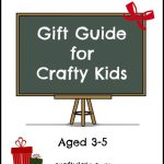 Gift Guide for Crafty Kids Aged 3-5